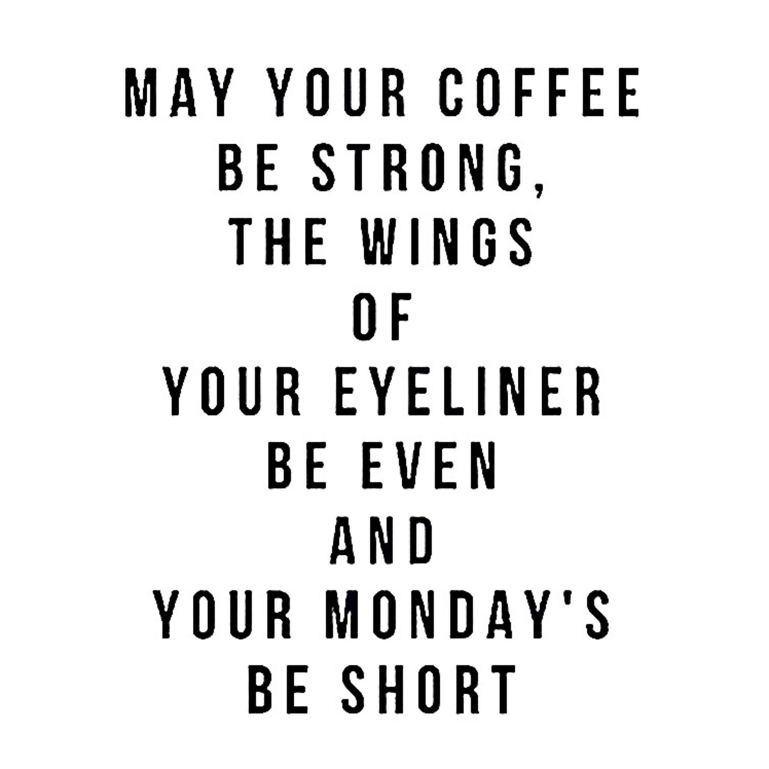 May Your Coffee Be Strong The Wings Of Your Eyeliner Even And Your
